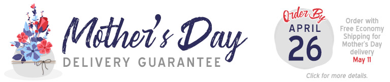 Mother's Day Delivery Guarantee - Order by April 26!